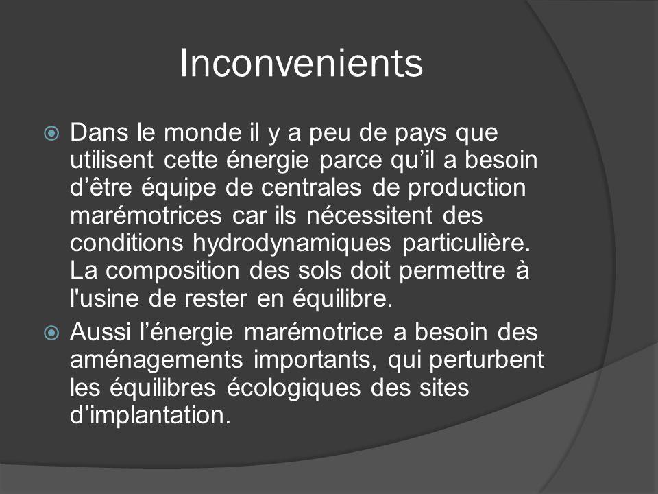 Inconvenients  Dans le monde il y a peu de pays que utilisent cette énergie parce qu'il a besoin d'être équipe de centrales de production marémotrice