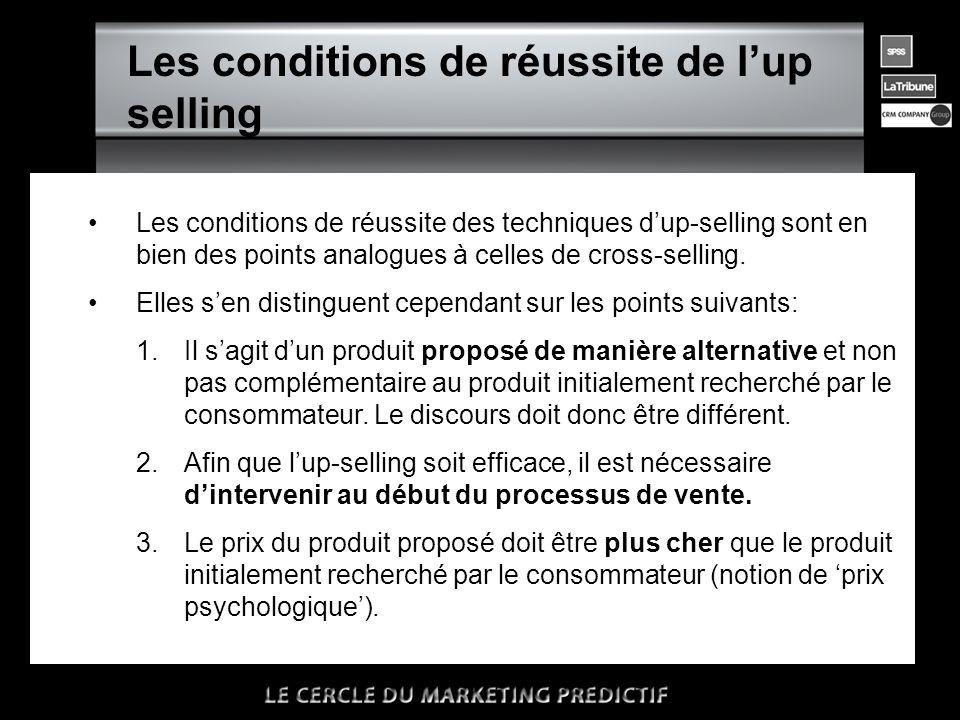 •Les conditions de réussite des techniques d'up-selling sont en bien des points analogues à celles de cross-selling. •Elles s'en distinguent cependant