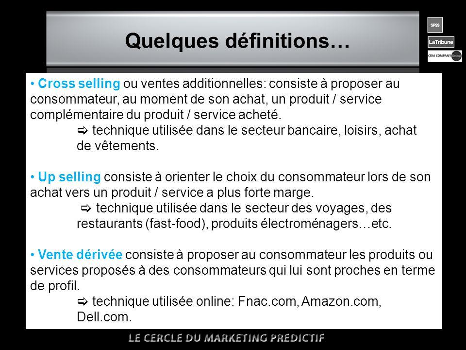 n Quelques définitions… • Cross selling ou ventes additionnelles: consiste à proposer au consommateur, au moment de son achat, un produit / service complémentaire du produit / service acheté.