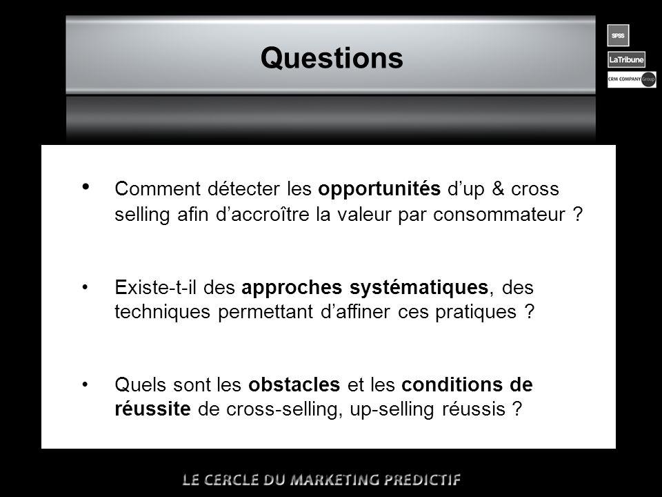 n Questions • Comment détecter les opportunités d'up & cross selling afin d'accroître la valeur par consommateur .