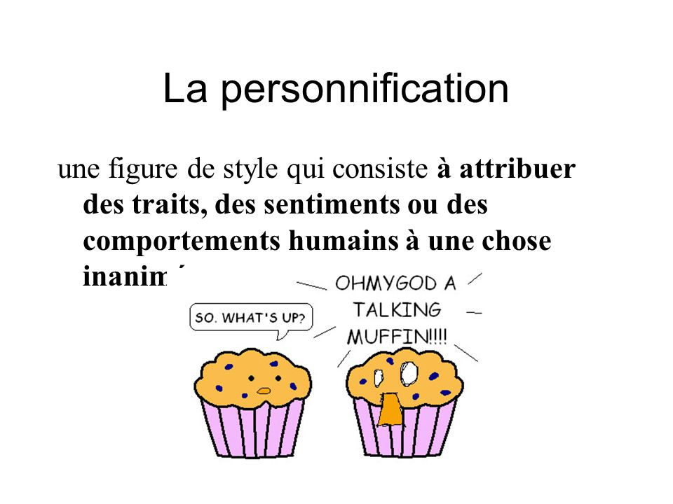 La personnification une figure de style qui consiste à attribuer des traits, des sentiments ou des comportements humains à une chose inanimée.