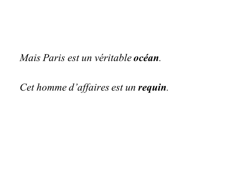 Mais Paris est un véritable océan. Cet homme d'affaires est un requin.