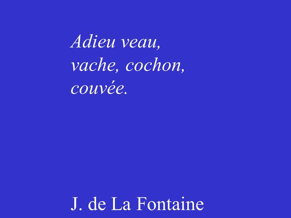 Adieu veau, vache, cochon, couvée. J. de La Fontaine