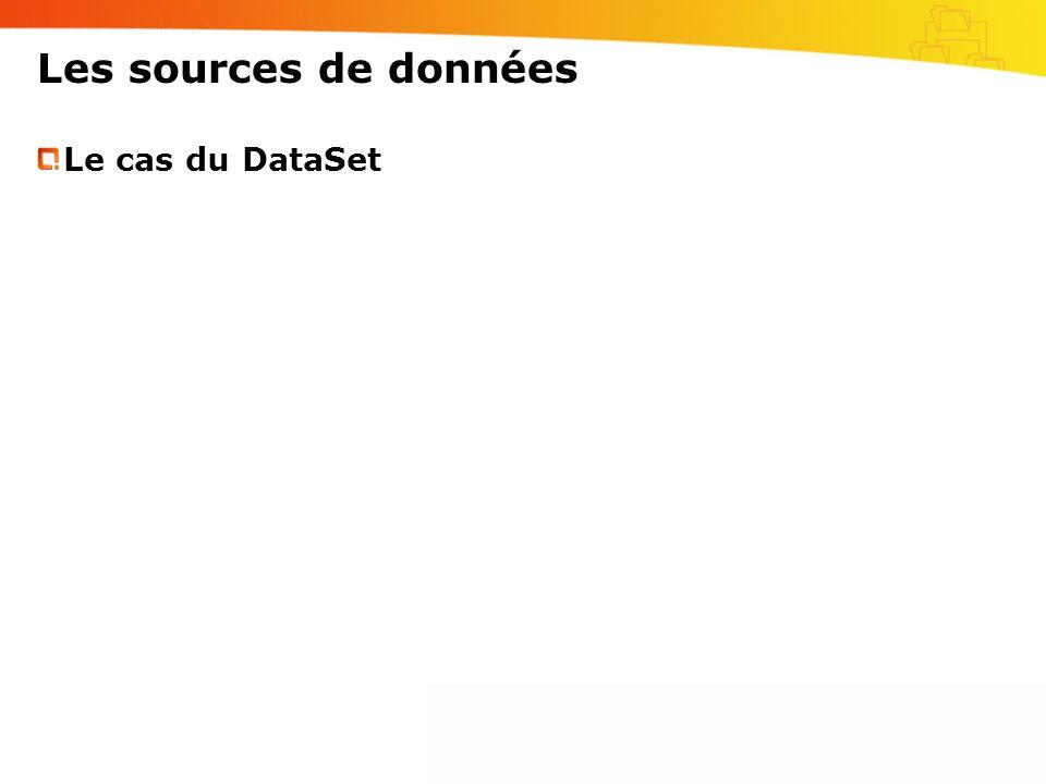 Les sources de données Le cas du DataSet