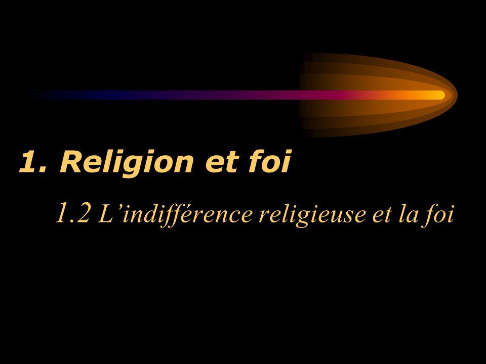 1. Religion et foi 1.2 L'indifférence religieuse et la foi