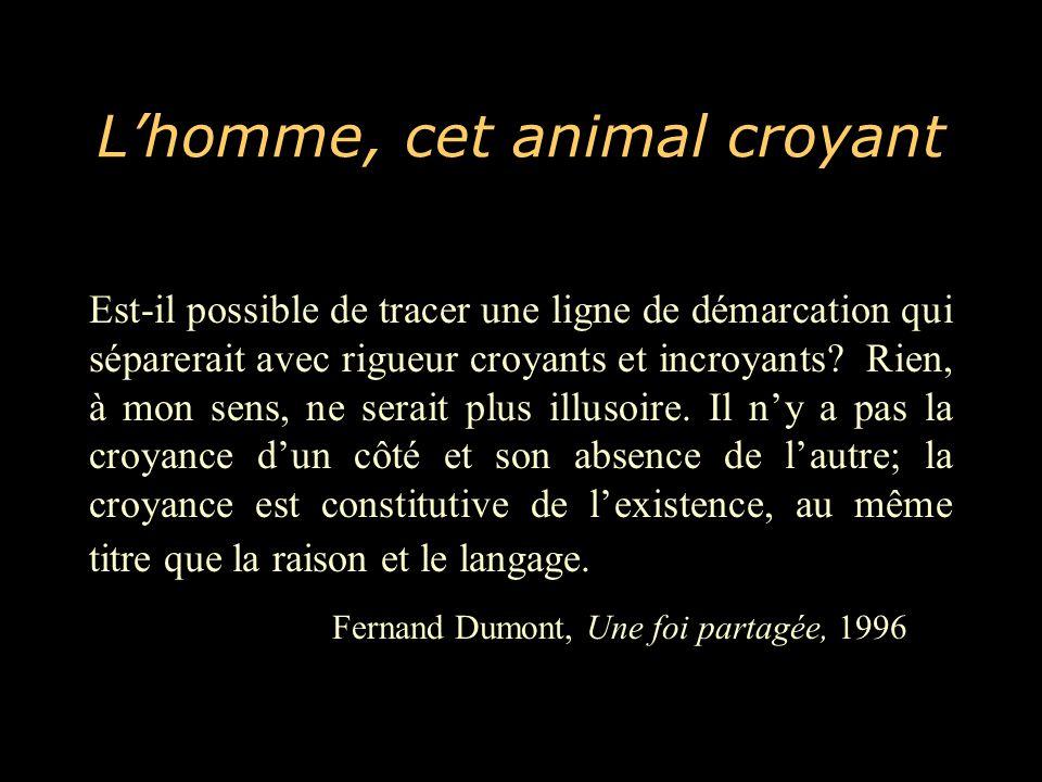 L'homme, cet animal croyant Est-il possible de tracer une ligne de démarcation qui séparerait avec rigueur croyants et incroyants.