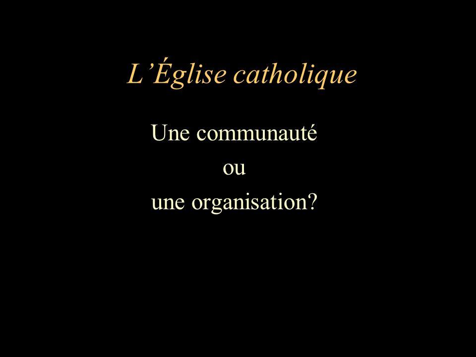 L'Église catholique Une communauté ou une organisation?