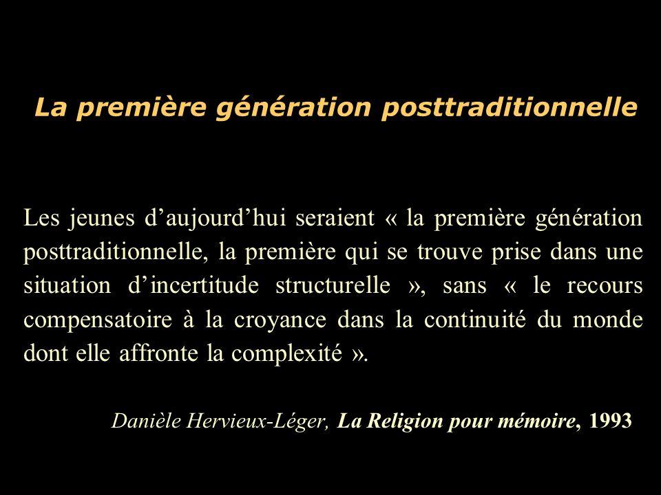 La première génération posttraditionnelle Les jeunes d'aujourd'hui seraient « la première génération posttraditionnelle, la première qui se trouve prise dans une situation d'incertitude structurelle », sans « le recours compensatoire à la croyance dans la continuité du monde dont elle affronte la complexité ».