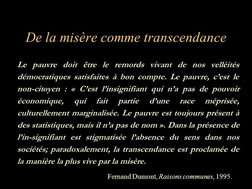 De la misère comme transcendance Le pauvre doit être le remords vivant de nos velléités démocratiques satisfaites à bon compte.