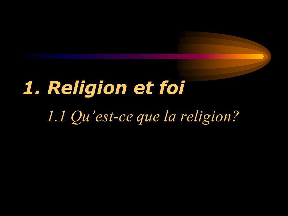 1. Religion et foi 1.1 Qu'est-ce que la religion?