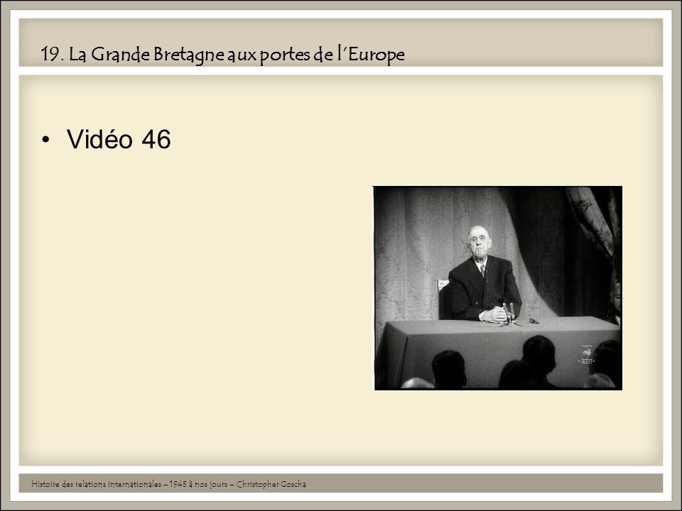 19. La Grande Bretagne aux portes de l'Europe •Vidéo 46 Histoire des relations internationales – 1945 à nos jours – Christopher Goscha