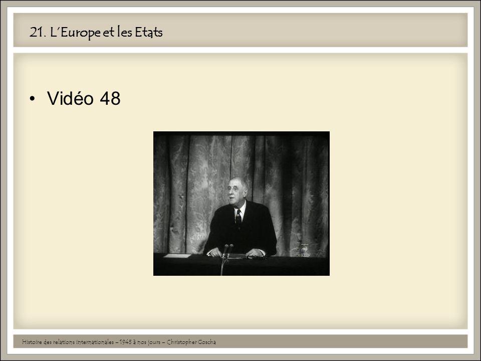 21. L'Europe et les Etats •Vidéo 48 Histoire des relations internationales – 1945 à nos jours – Christopher Goscha