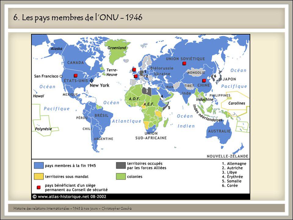 6. Les pays membres de l'ONU - 1946 Histoire des relations internationales – 1945 à nos jours – Christopher Goscha