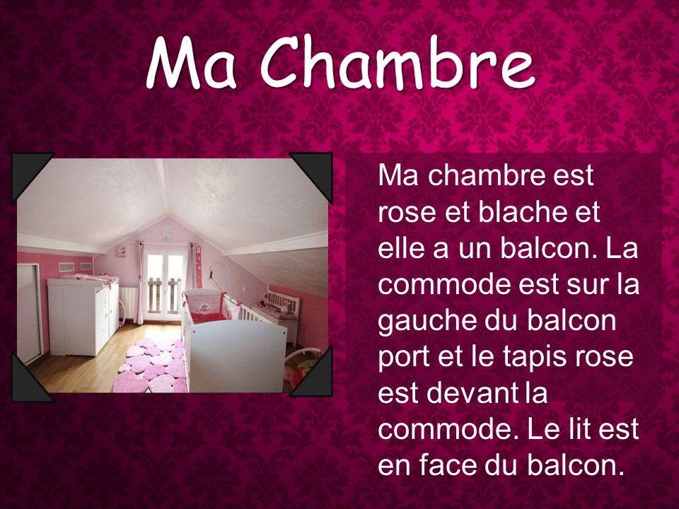 Ma Chambre Ma chambre est rose et blache et elle a un balcon.