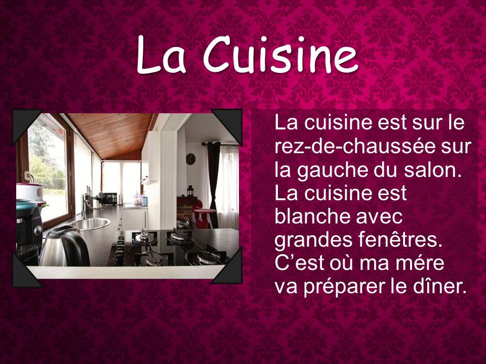 La Cuisine La cuisine est sur le rez-de-chaussée sur la gauche du salon.