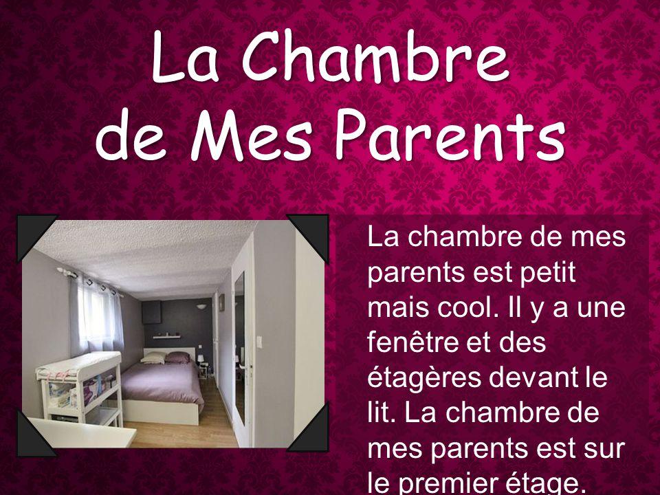 La Chambre de Mes Parents La chambre de mes parents est petit mais cool.