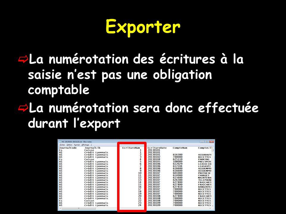 Exporter  La numérotation des écritures à la saisie n'est pas une obligation comptable  La numérotation sera donc effectuée durant l'export