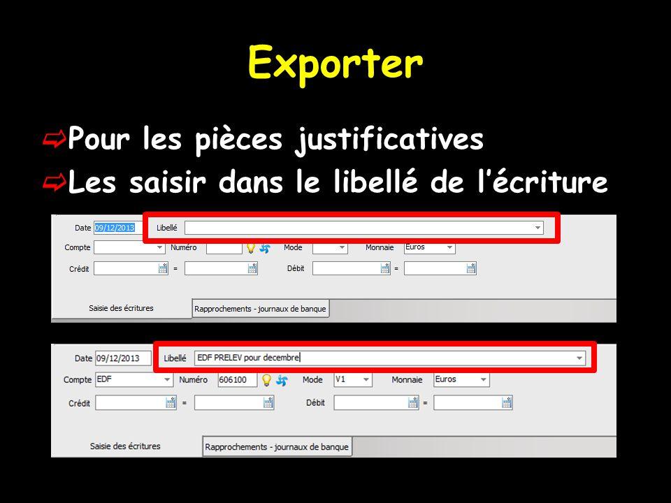 Exporter  Pour les pièces justificatives  Les saisir dans le libellé de l'écriture