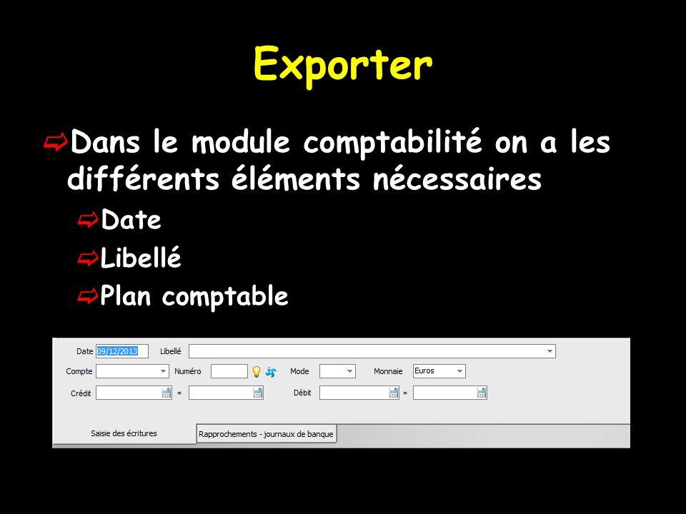 Exporter  Dans le module comptabilité on a les différents éléments nécessaires  Date  Libellé  Plan comptable