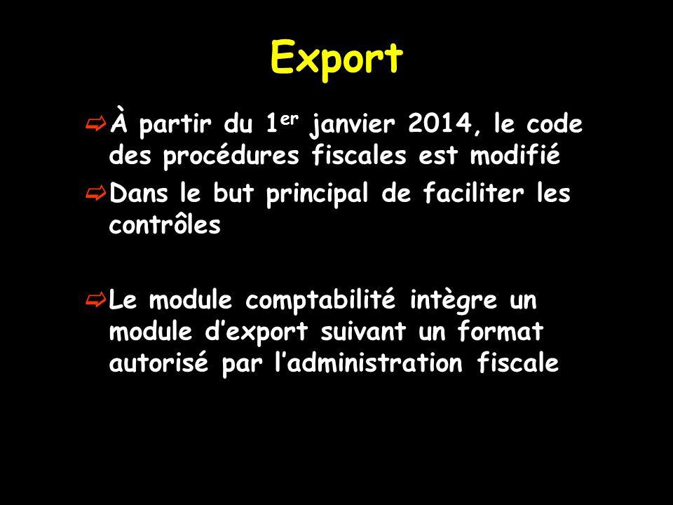 Export  À partir du 1 er janvier 2014, le code des procédures fiscales est modifié  Dans le but principal de faciliter les contrôles  Le module com