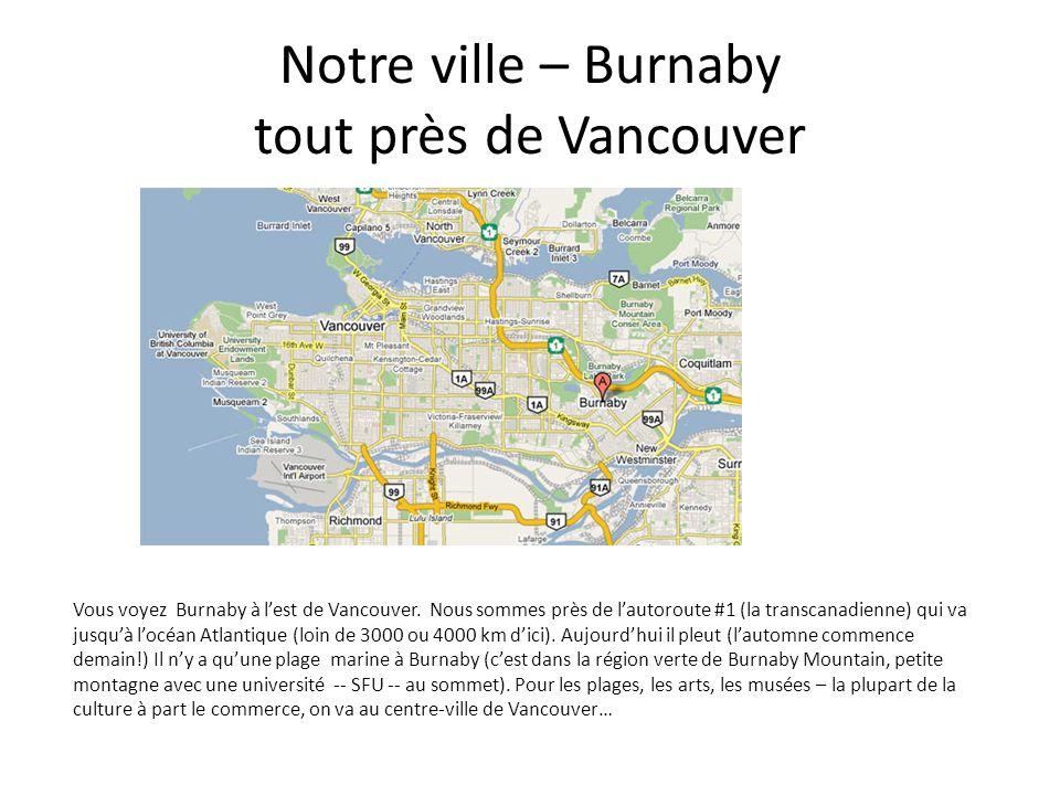Notre ville – Burnaby tout près de Vancouver Vous voyez Burnaby à l'est de Vancouver. Nous sommes près de l'autoroute #1 (la transcanadienne) qui va j