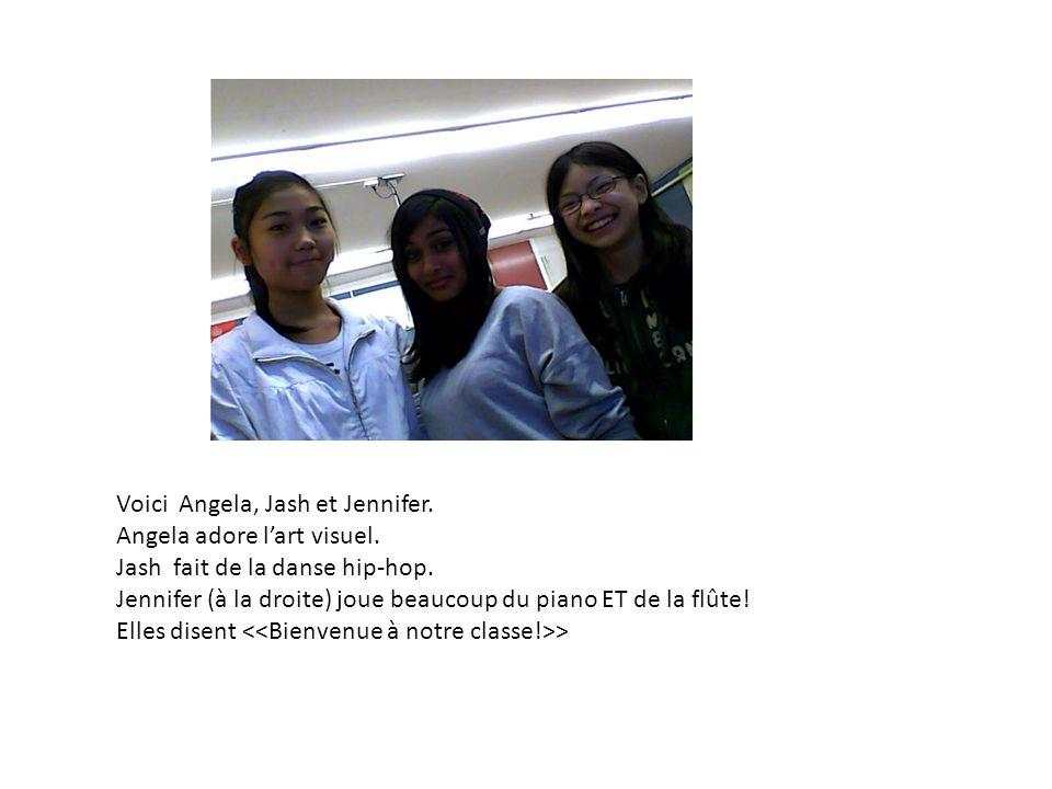 Voici Angela, Jash et Jennifer. Angela adore l'art visuel. Jash fait de la danse hip-hop. Jennifer (à la droite) joue beaucoup du piano ET de la flûte