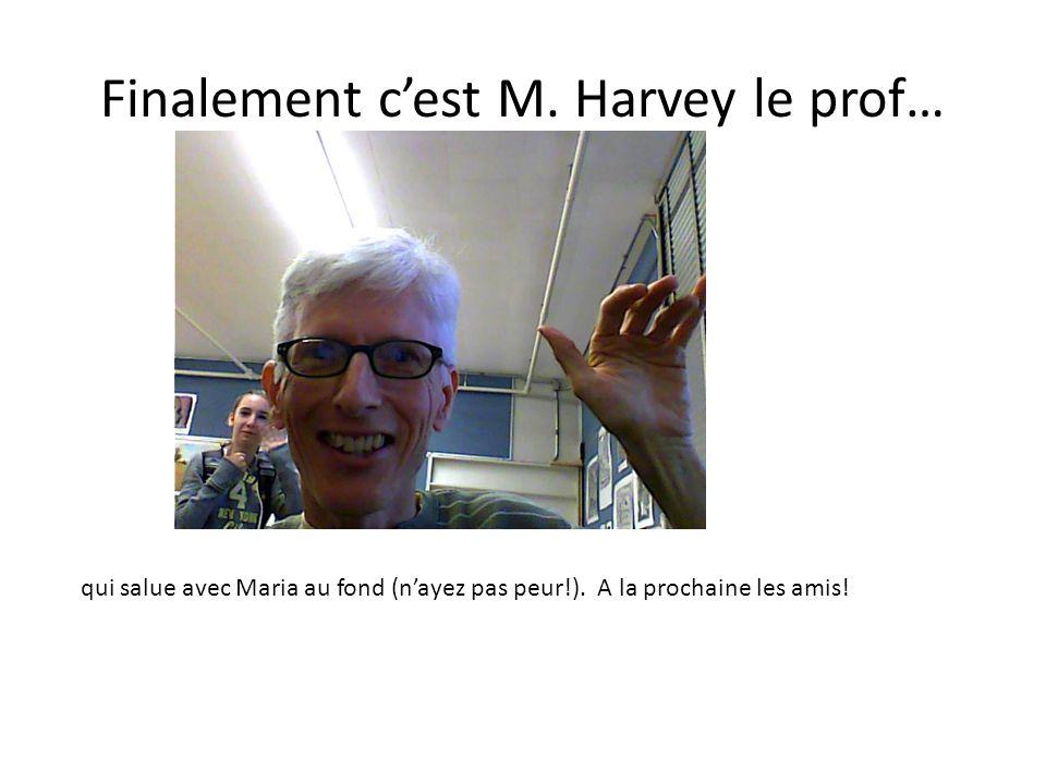Finalement c'est M. Harvey le prof… qui salue avec Maria au fond (n'ayez pas peur!). A la prochaine les amis!