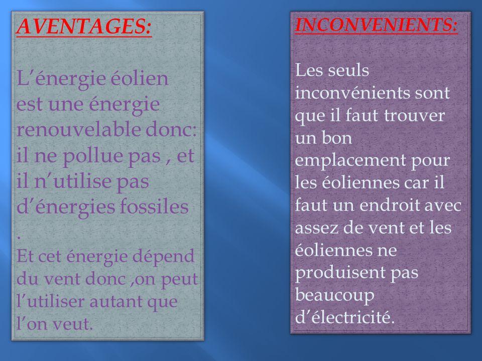 AVENTAGES: L'énergie éolien est une énergie renouvelable donc: il ne pollue pas, et il n'utilise pas d'énergies fossiles.