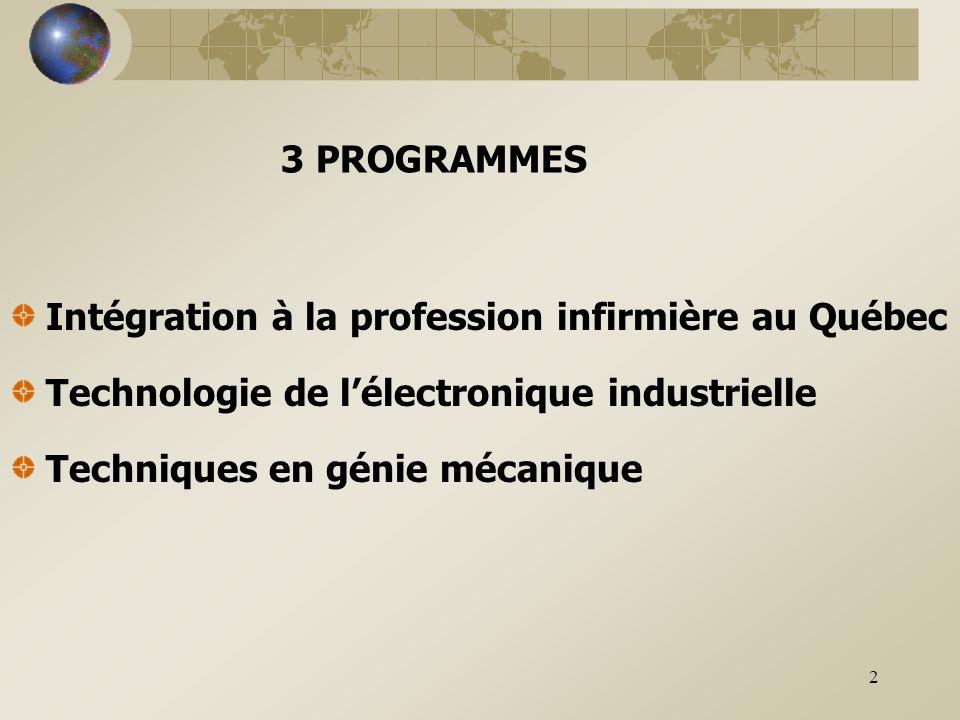 2 3 PROGRAMMES Intégration à la profession infirmière au Québec Technologie de l'électronique industrielle Techniques en génie mécanique