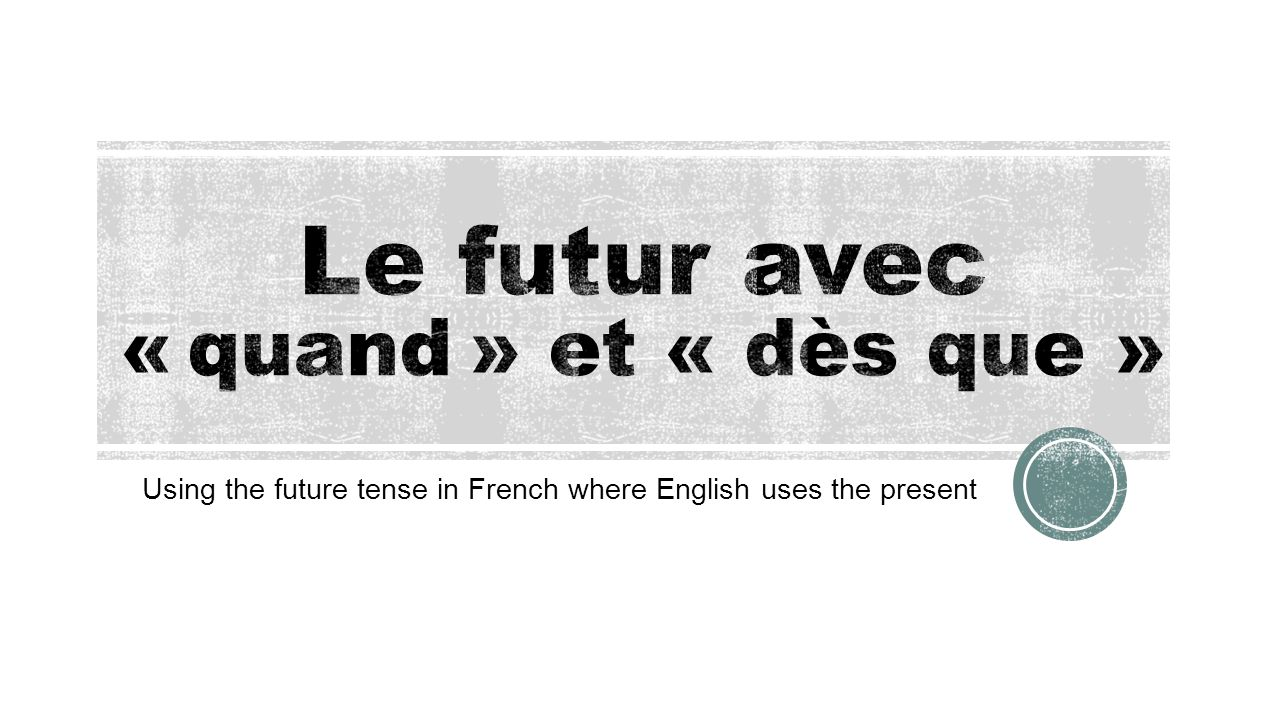 Using the future tense in French where English uses the present