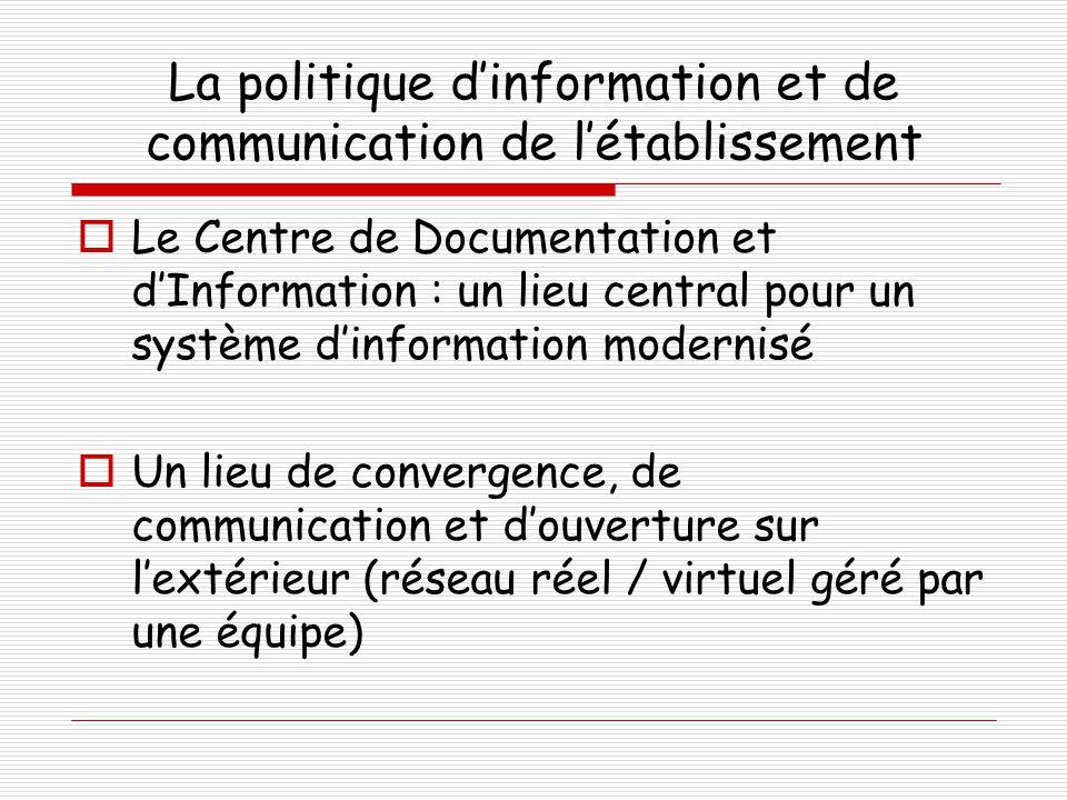La politique d'information et de communication de l'établissement  Le Centre de Documentation et d'Information : un lieu central pour un système d'in
