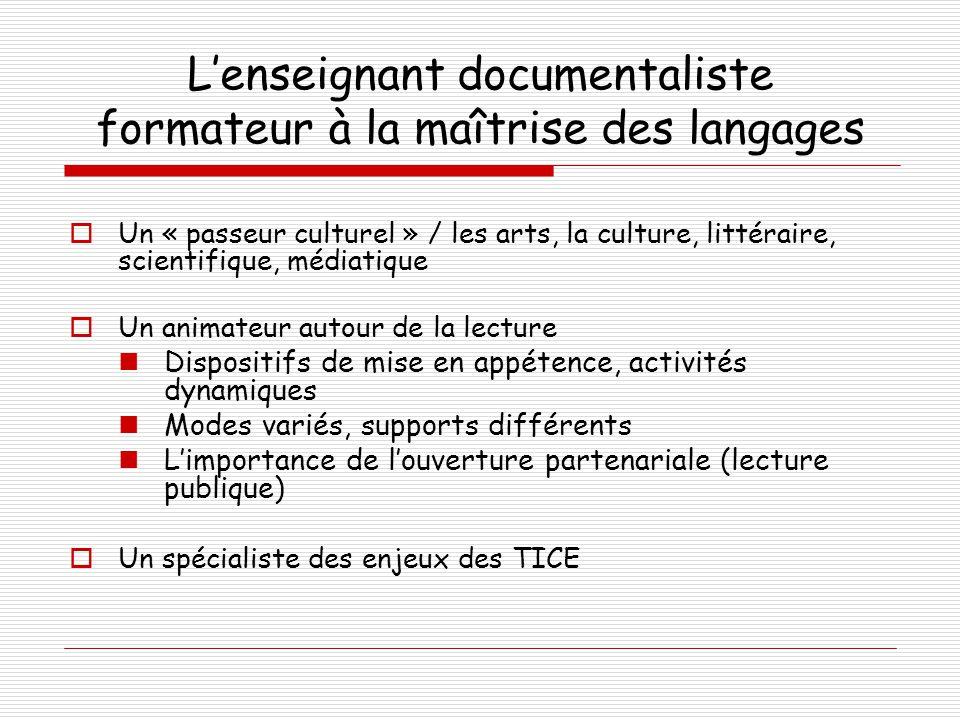 L'enseignant documentaliste formateur à la maîtrise des langages  Un « passeur culturel » / les arts, la culture, littéraire, scientifique, médiatiqu