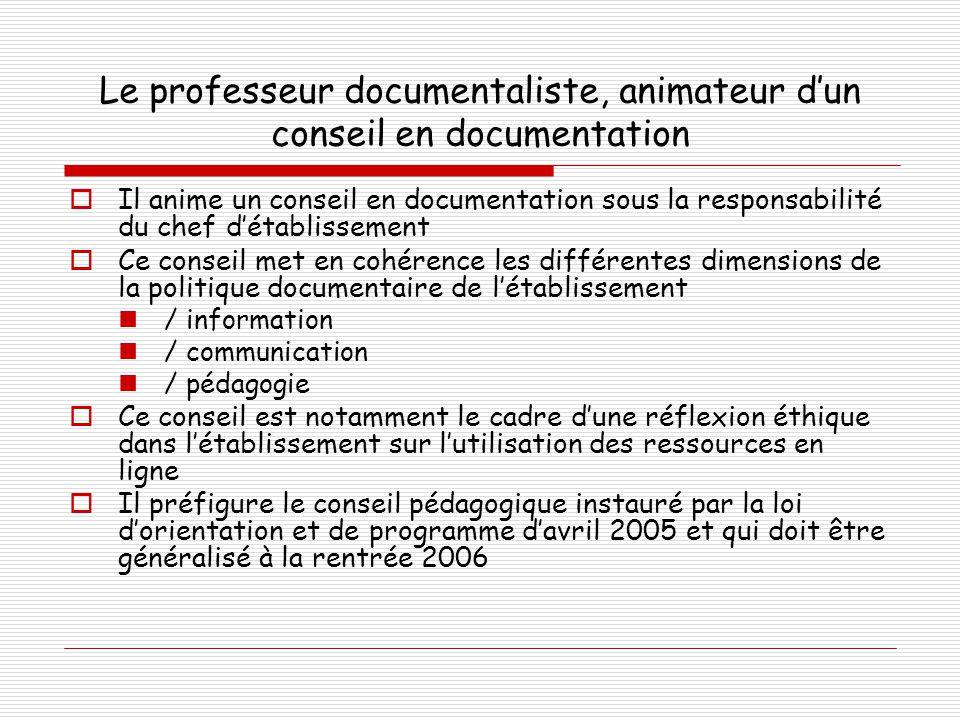 Le professeur documentaliste, animateur d'un conseil en documentation  Il anime un conseil en documentation sous la responsabilité du chef d'établiss