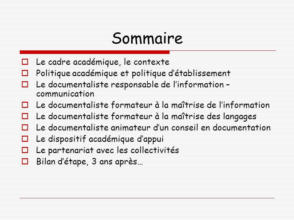 Sommaire  Le cadre académique, le contexte  Politique académique et politique d'établissement  Le documentaliste responsable de l'information – com