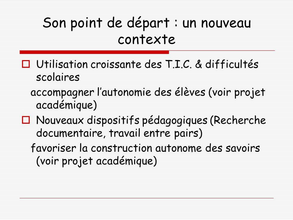 Son point de départ : un nouveau contexte  Utilisation croissante des T.I.C. & difficultés scolaires accompagner l'autonomie des élèves (voir projet