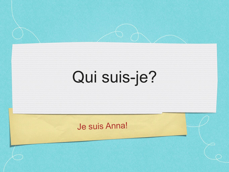 Je suis Anna! Qui suis-je?