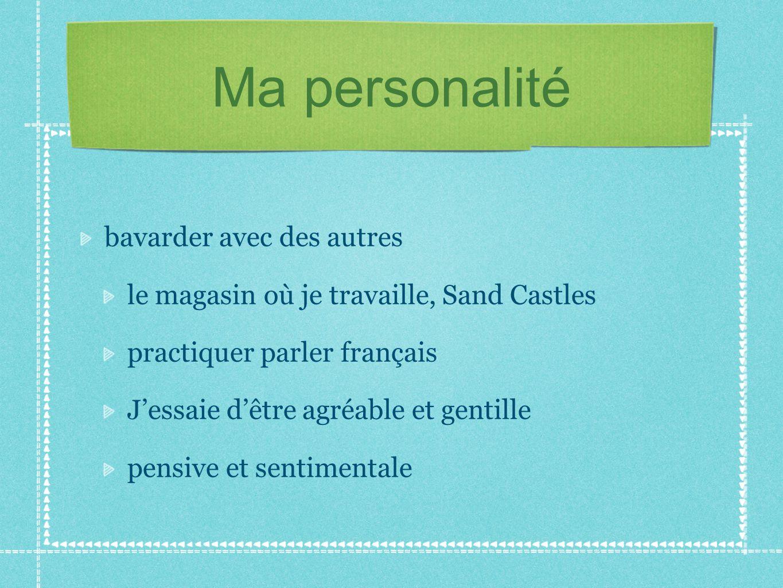 Ma personalité bavarder avec des autres le magasin où je travaille, Sand Castles practiquer parler français J'essaie d'être agréable et gentille pensive et sentimentale