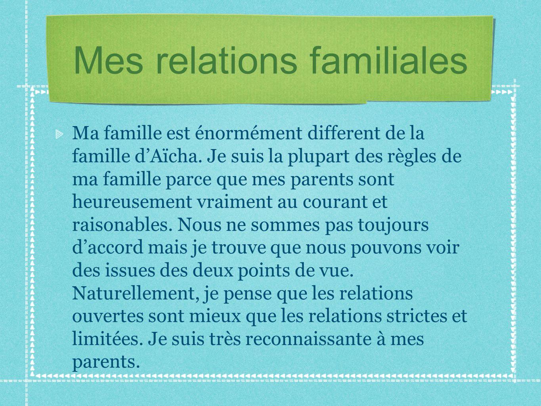 Mes relations familiales Ma famille est énormément different de la famille d'Aïcha.