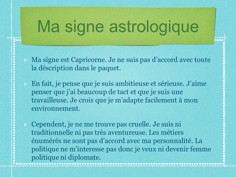 Ma signe astrologique Ma signe est Capricorne.
