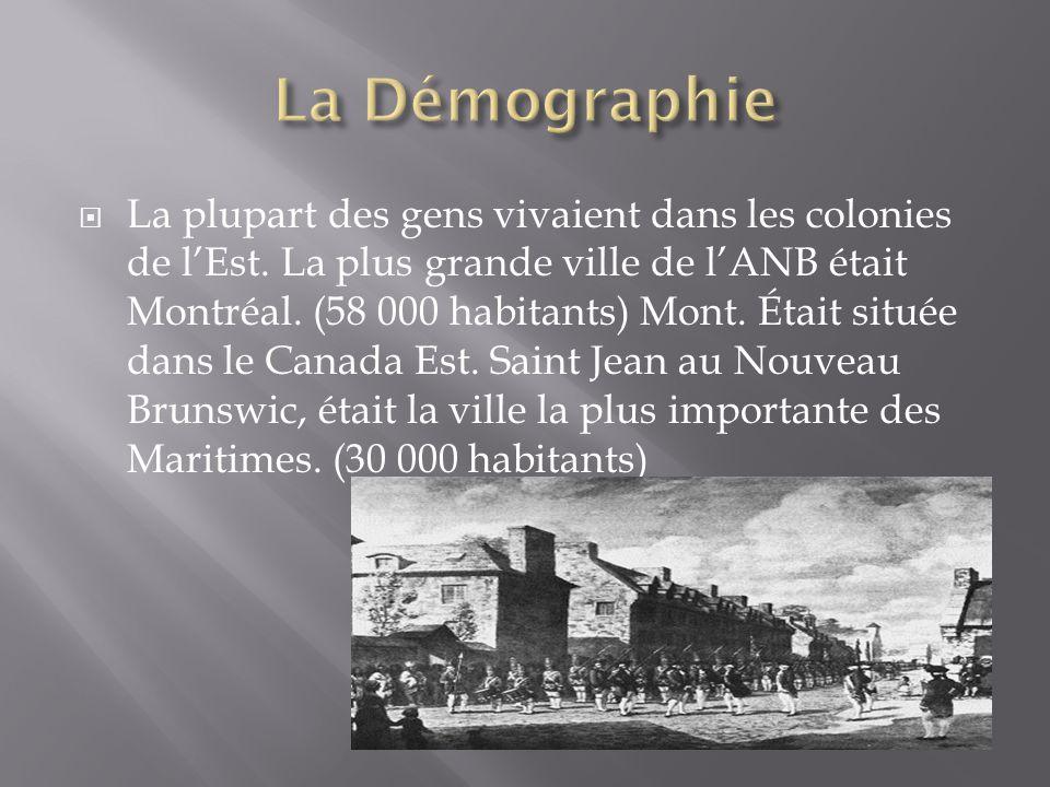  La plupart des gens vivaient dans les colonies de l'Est. La plus grande ville de l'ANB était Montréal. (58 000 habitants) Mont. Était située dans le