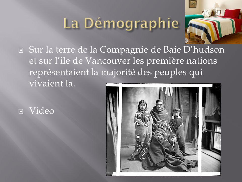  Sur la terre de la Compagnie de Baie D'hudson et sur l'ile de Vancouver les première nations représentaient la majorité des peuples qui vivaient la.