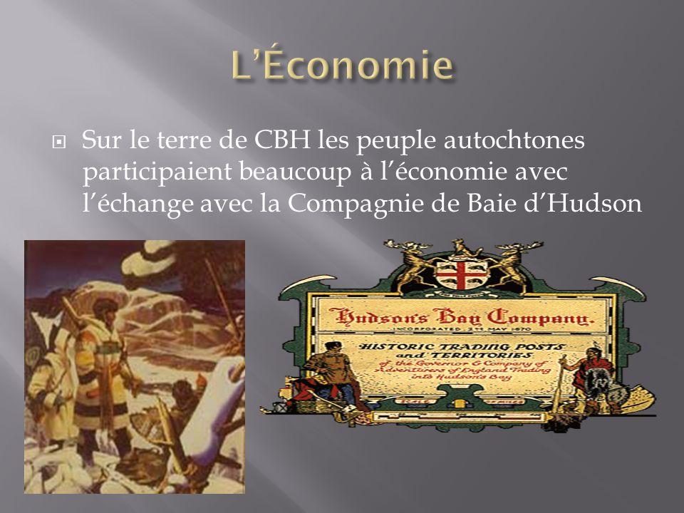  Sur le terre de CBH les peuple autochtones participaient beaucoup à l'économie avec l'échange avec la Compagnie de Baie d'Hudson