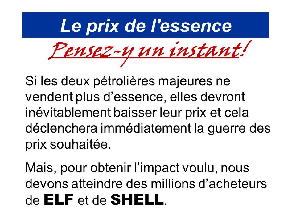 Le prix de l'essence Pensez-y un instant! Si les deux pétrolières majeures ne vendent plus d'essence, elles devront inévitablement baisser leur prix e