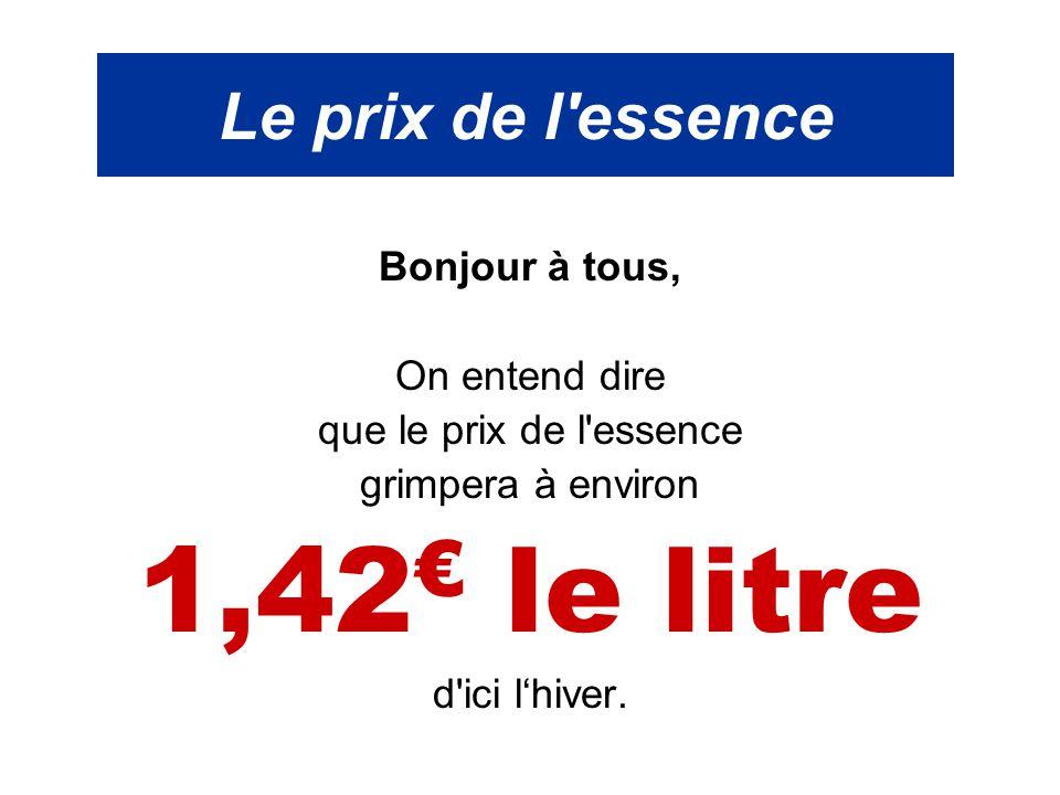 Le prix de l essence Voulez-vous que le prix de l essence baisse.