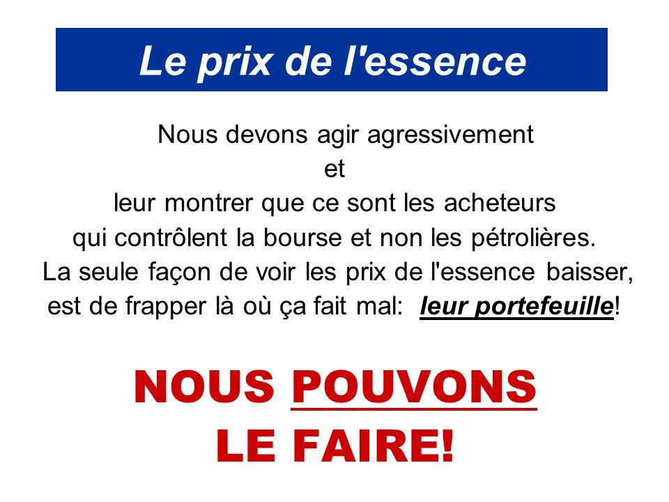 Le prix de l'essence Nous devons agir agressivement et leur montrer que ce sont les acheteurs qui contrôlent la bourse et non les pétrolières. La seul