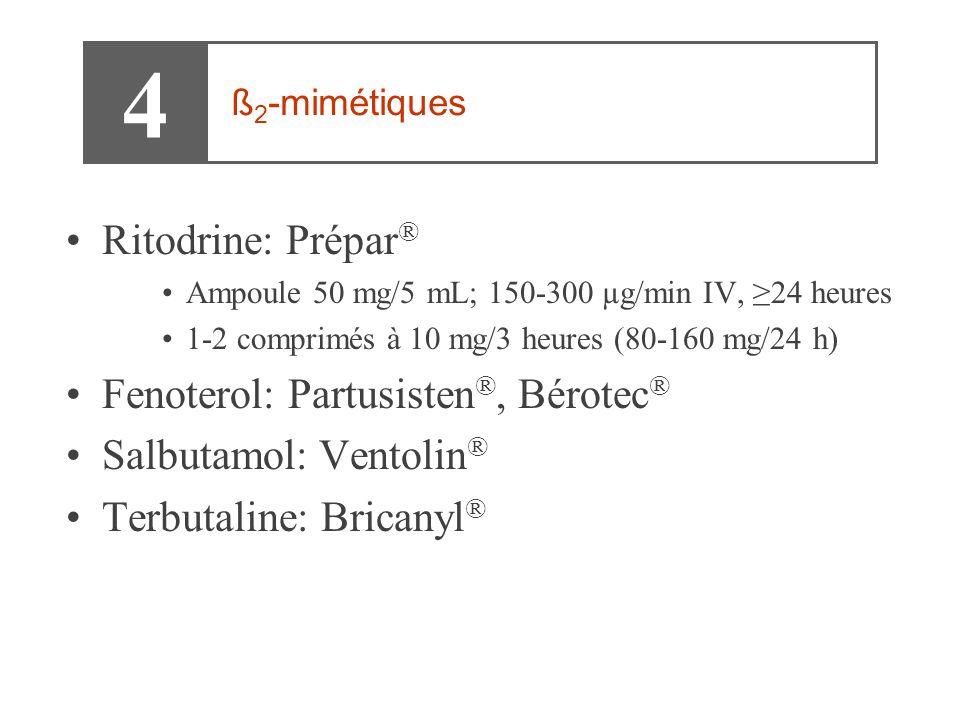 •Ritodrine: Prépar ® •Ampoule 50 mg/5 mL; 150-300 µg/min IV, ≥24 heures •1-2 comprimés à 10 mg/3 heures (80-160 mg/24 h) •Fenoterol: Partusisten ®, Bérotec ® •Salbutamol: Ventolin ® •Terbutaline: Bricanyl ® 4 ß 2 -mimétiques