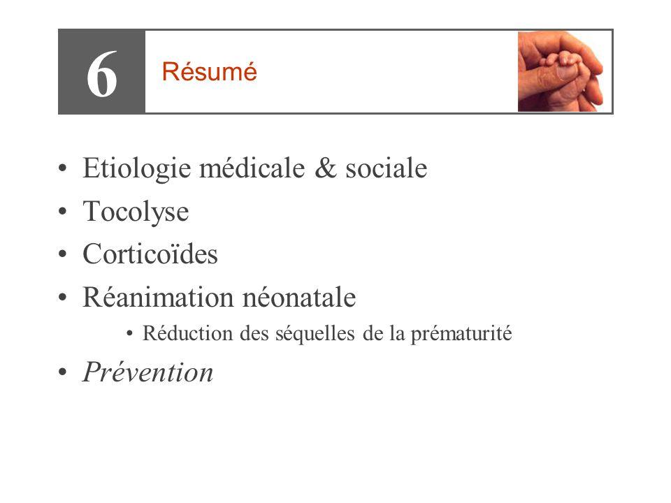 •Etiologie médicale & sociale •Tocolyse •Corticoïdes •Réanimation néonatale •Réduction des séquelles de la prématurité •Prévention 6 Résumé