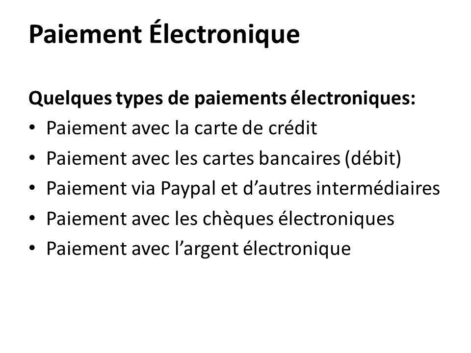Paiement Électronique Quelques types de paiements électroniques: • Paiement avec la carte de crédit • Paiement avec les cartes bancaires (débit) • Pai