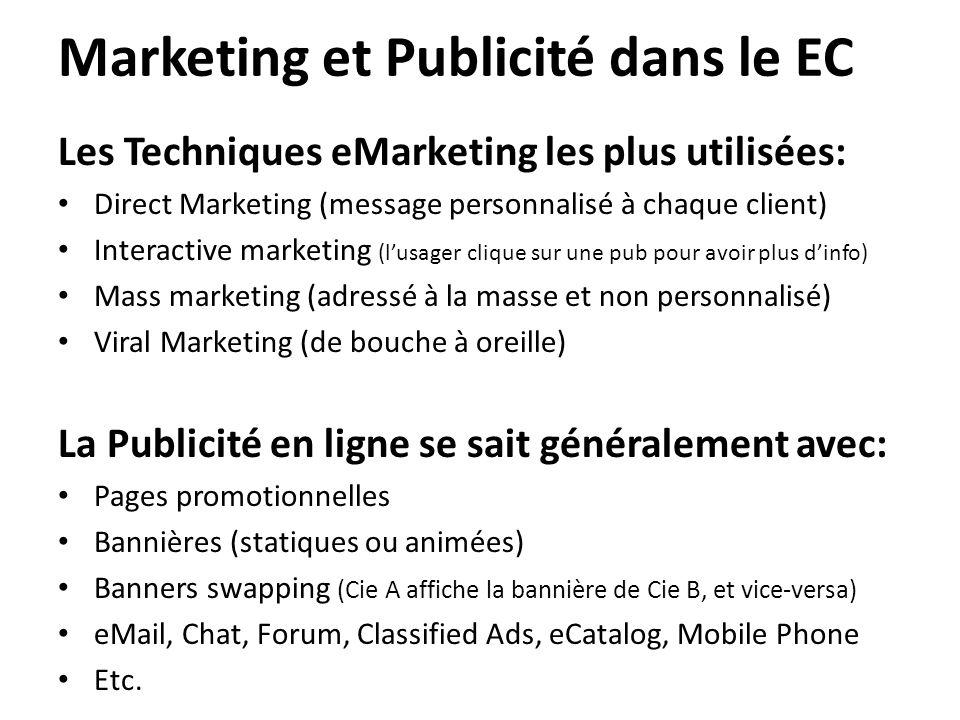 Marketing et Publicité dans le EC Les Techniques eMarketing les plus utilisées: • Direct Marketing (message personnalisé à chaque client) • Interactiv