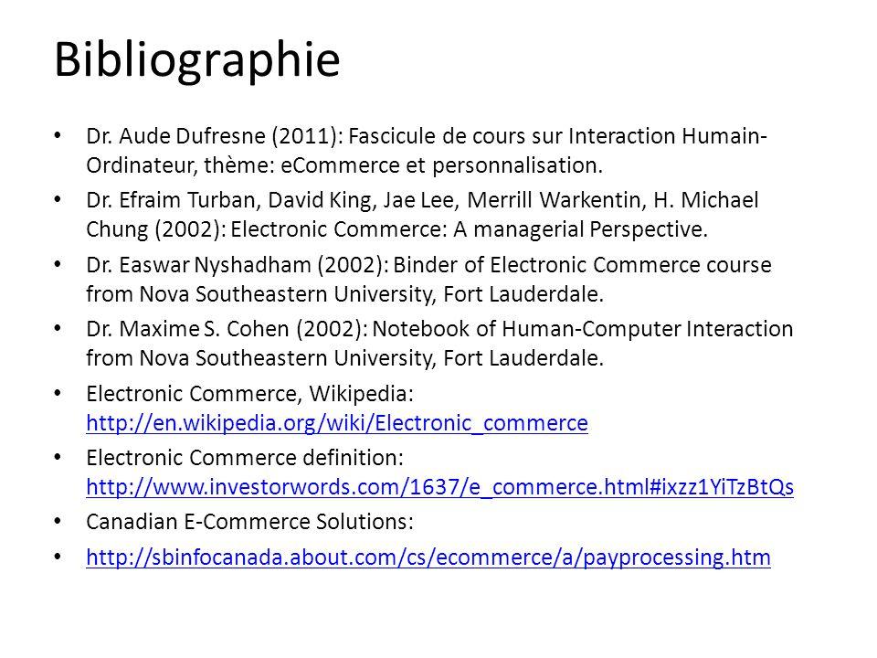 Bibliographie • Dr. Aude Dufresne (2011): Fascicule de cours sur Interaction Humain- Ordinateur, thème: eCommerce et personnalisation. • Dr. Efraim Tu